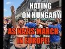 ⚡ Hating on Hungary - as Nazis March in Europe ⚡