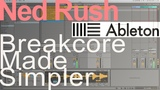 Breakcore Made Simpler = Ned Rush (Ableton)