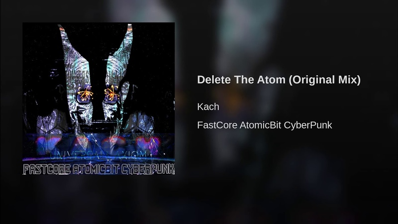 Kach – Delete The Atom (Original Mix)