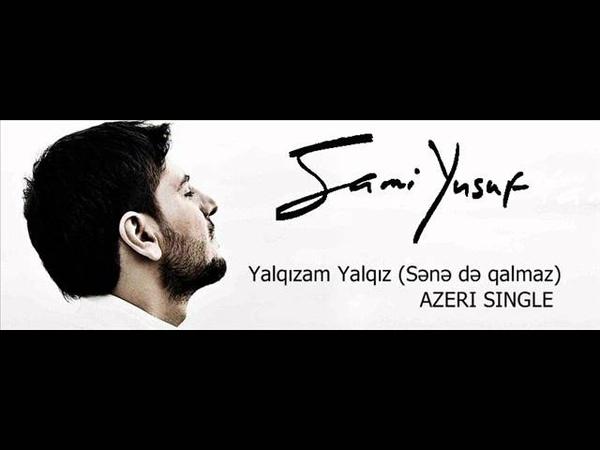 Sami Yusuf Yalqızam Yalqız Sənə də qalmaz Azeri SINGLE