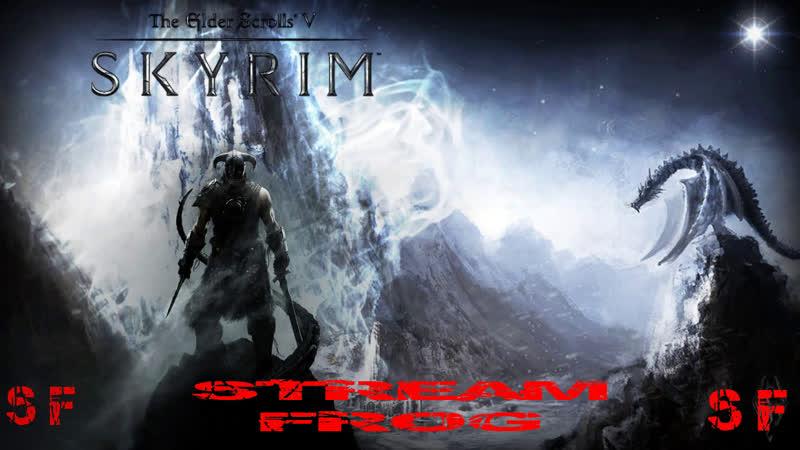 The Elder Scrolls V Skyrim № 3 New октябрьский стрим Stream-frog