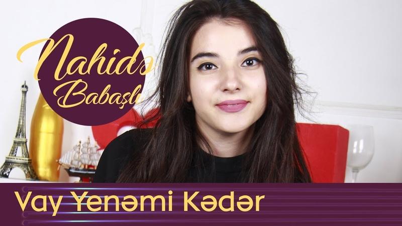 Nahidə Babaşlı - Vay Yenəmi Kədər (Cover)