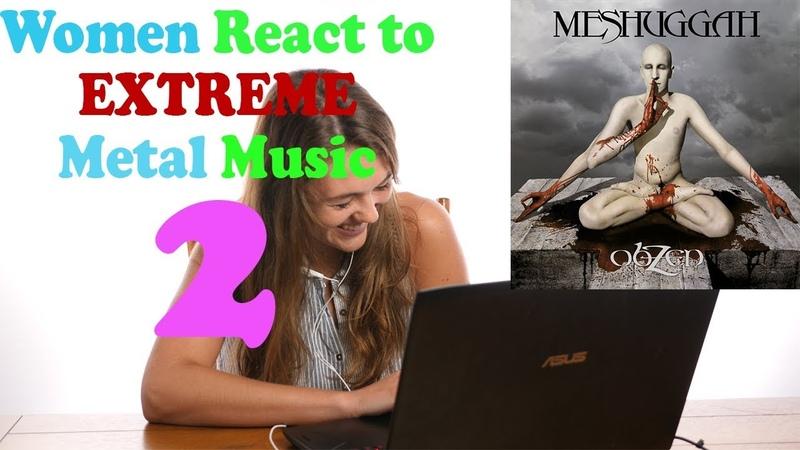 Women React to More EXTREME Metal Music