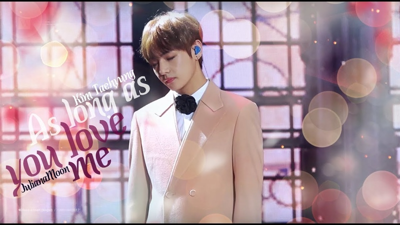 BTS/Kim Taehyung/V - As Long As You Love Me