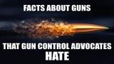 FACTS ABOUT GUNS THAT GUN CONTROL ADVOCATES HATE