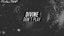 DIVINE - Don't Play (only on itsalltrap)