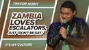 Zambia loves escalators, just don't be gay - TREVOR NOAH (It's My Culture)
