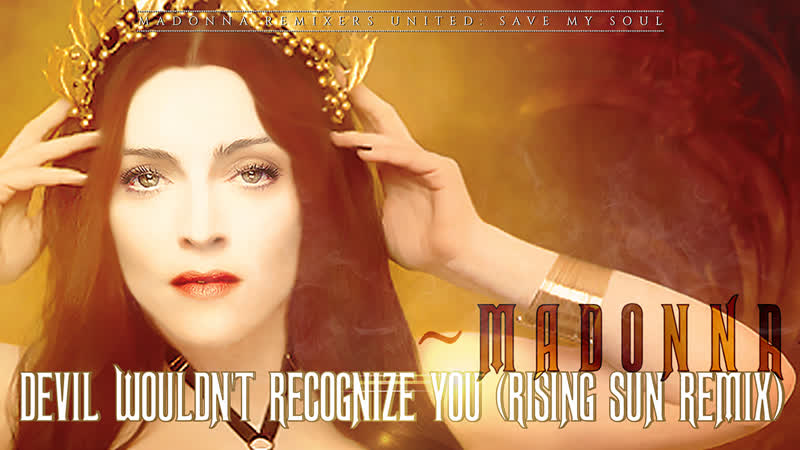 Madonna Devil Wouldnt Recognize You Rising Sun Remix MRU Video