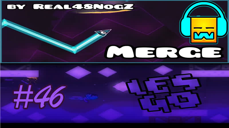 Geometry Dash Merge by Real48NogZ 7★ Les Go by Unzor 5★