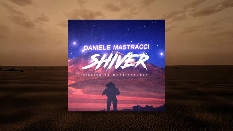 Daniele Mastracci Shiver Mission to Mars Project Long Version