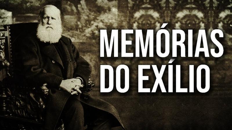 MEMÓRIAS DO EXÍLIO - por Conde Afonso Celso