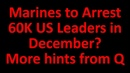Marines to Arrest 60K US Leaders in December More Hints From Q