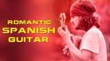 Romantic Spanish Guitar Music Relaxing of Rumba - Cha Cha Cha - Samba - Tango Instrumental Music