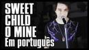 GUNS N' ROSES em PORTUGUÊS: Sweet Child O' Mine (Tradução Adaptada)