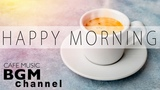 Happy Morning Cafe Music - Relaxing Jazz &amp Bossa Nova Music For Work, Study, Wake up