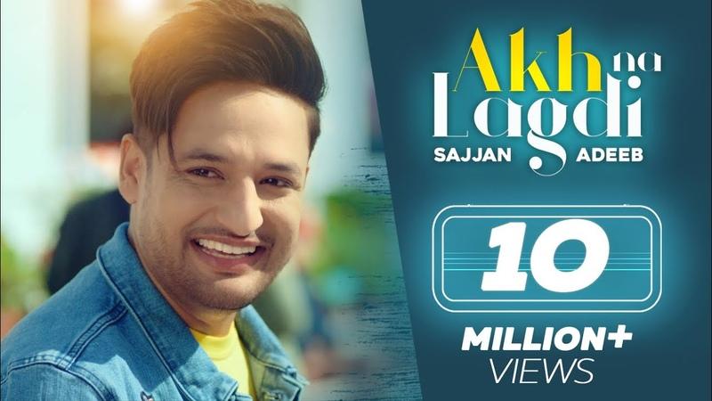 Akh Na Lagdi (Official Video) | Sajjan Adeeb | Mistabaaz I Tru Makers | Latest Punjabi Songs 2018