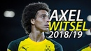Axel Witsel ● 2018 19 ● Playmaking Skills Goals Tackles HD