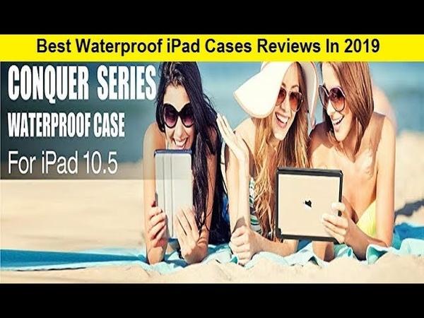 Top 3 Best Waterproof iPad Cases Reviews In 2019