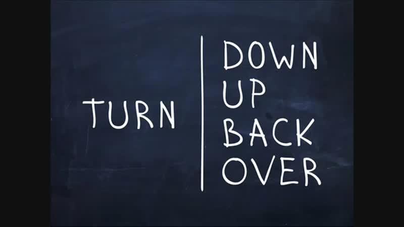 Turn down, Turn up, Turn back, Turn over.