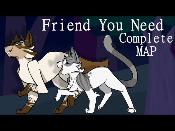 Friend You Need {COMPLETE 2 week Animatic Hawkfrost MAP }