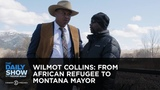 Wilmot Collins From African Refugee to Montana Mayor The Daily Show
