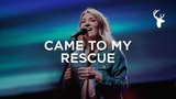 Came To My Rescue - Emmy Rose Bethel Music Worship