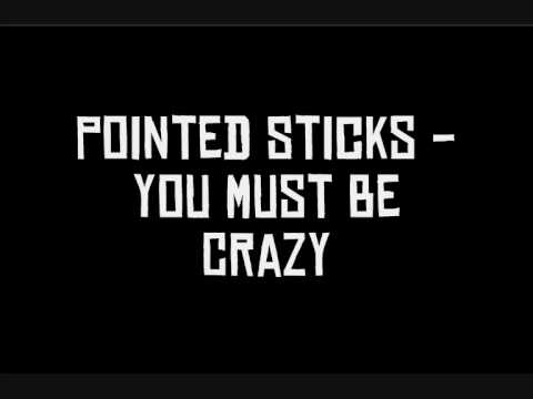 Pointed Sticks - You Must Be Crazy