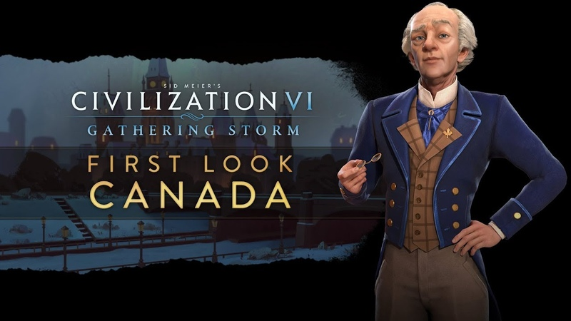 Civilization VI: Gathering Storm - First Look: Canada