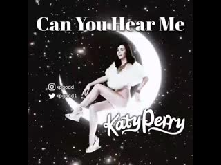 Katy perry — can you hear me