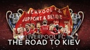 Liverpool FC - The Road to Kiev