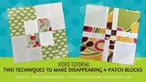 2 techniques to make disappearing 4-patch quilt blocks - video tutorial