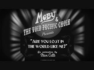 Moby _u0026 The Void Pacific Choir - Are You Lost In The World Like Me؟ (Official Video)