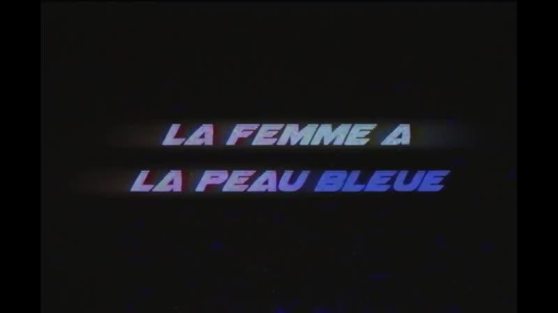 Vendredi_Sur_Mer_-_La_Femme_A_la_Peau_Bleue_(Official_Video_Clip)