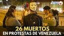 Sube a 26 los muertos en Venezuela en medio de protestas antigubernamentales