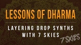 Lessons of Dharma Layering Drop Synths with 7 Skies