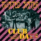 Twisted Sister альбом Club Daze Volume 1: The Studio Sessions