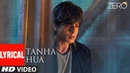 ZERO Tanha Hua Lyrical Video Shah Rukh Khan, Anushka Sharma Jyoti N, Rahat Fateh Ali Khan
