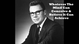 Whatever The Mind Can Conceive &amp Believe It Can Achieve - Earl Nightingale