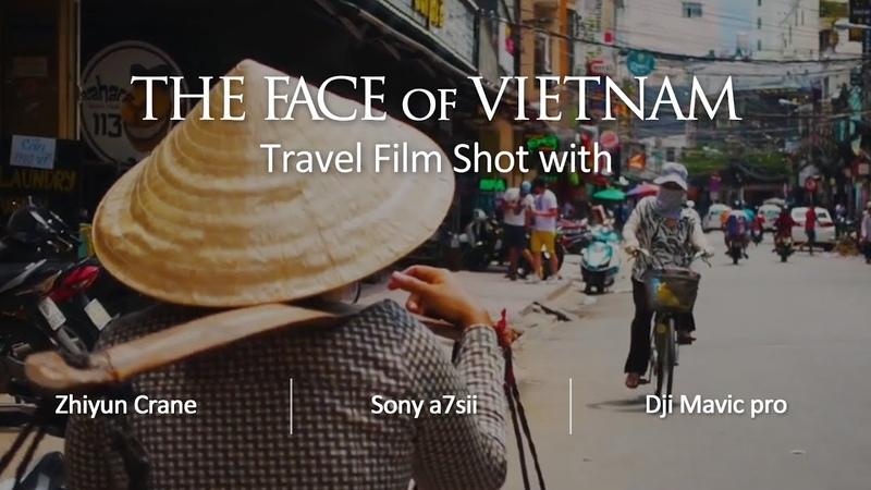 THE FACE OF VIETNAM - Travel Film Shot with Zhiyun Crane / Sony a7sii / Dji Mavic pro