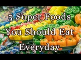 Super 5 Foods You Should Eat Every Day