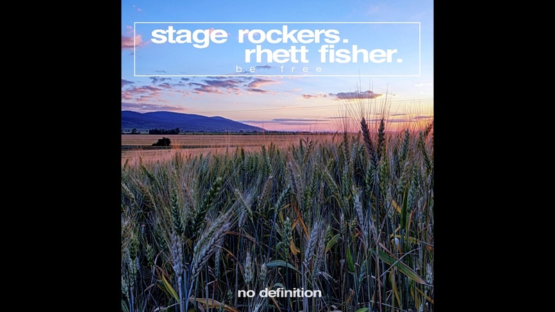 Stage Rockers - Be Free ( feat. Rhett Fisher) [No Defenition]