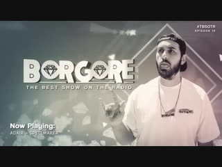 Borgore - The Best Show On The Radio 010
