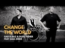 Gad Elbaz Dudu Fisher Feat Saul Dreier Change the world