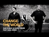 Gad Elbaz, Dudu Fisher Feat Saul Dreier - Change the world