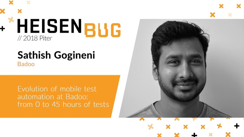Sathish Gogineni — Evolution of mobile test automation at Badoo from 0 to 45 hours of tests