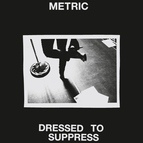 Metric альбом Dressed to Suppress