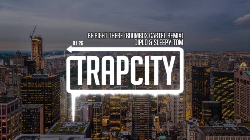 Diplo Sleepy Tom - Be Right There (Boombox Cartel Remix)