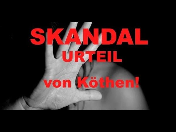 Das SKANDAL - URTEIL von Köthen! Rechtsstaat versagt!