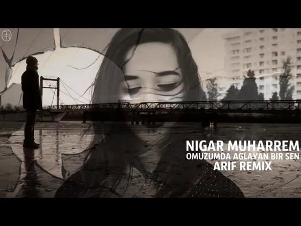 Nigar Muharrem Omuzumda Aglayan Bir Sen Remix Ne çok isterdim bir bilsen 2019 remix