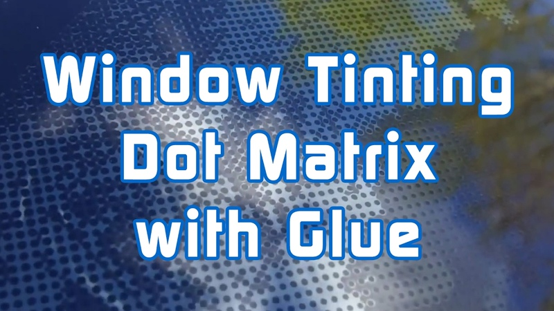 Window Tinting Dot Matrix with Glue